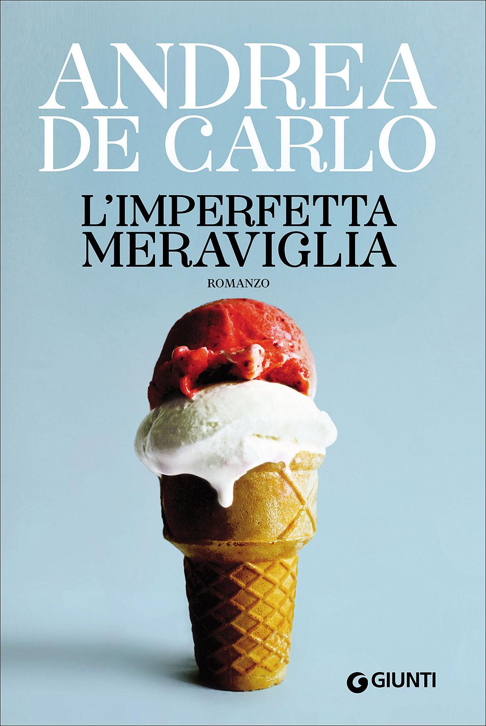 l' imperfetta meraviglia di andrea de carlo libri creatività italiana scrittori italiani creativi creativity stories & news